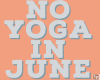 No Yoga In June